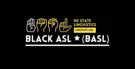 Black ASL graphic with text reading NC State linguistics and sign language graphics